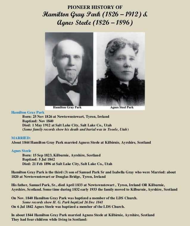 PIONEER HISTORY OF Hamilton Gray Park (1826 – 1912) & Agnes Steele (1826 – 1896) Hamilton Gray Park Born: 25 Nov 1826 at N...
