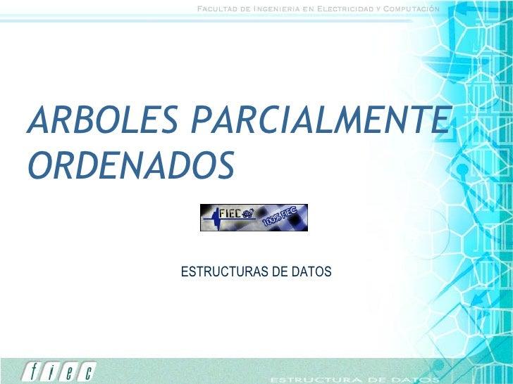 ARBOLES PARCIALMENTE ORDENADOS ESTRUCTURAS DE DATOS