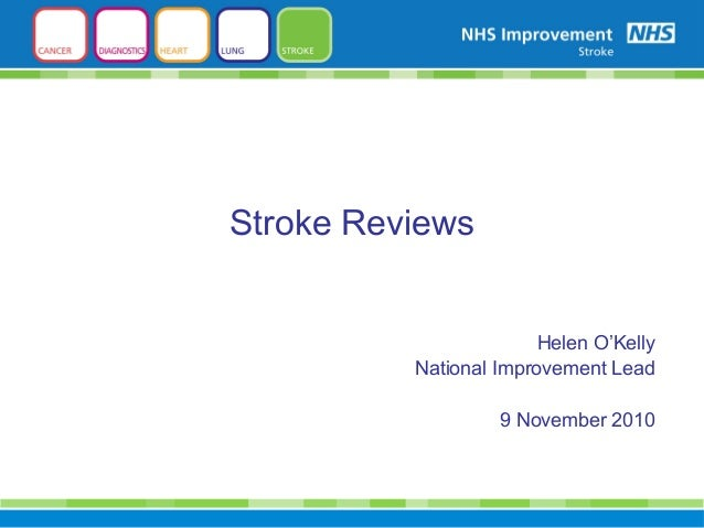 Helen O'Kelly National Improvement Lead 9 November 2010 Stroke Reviews