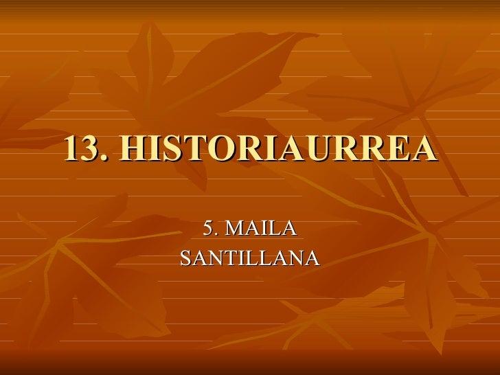 13. HISTORIAURREA 5. MAILA SANTILLANA