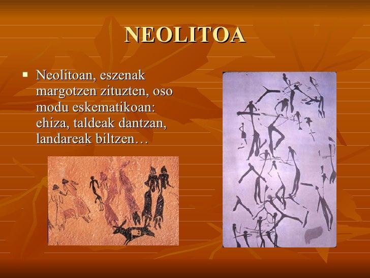 NEOLITOA <ul><li>Neolitoan, eszenak margotzen zituzten, oso modu eskematikoan: ehiza, taldeak dantzan, landareak biltzen… ...