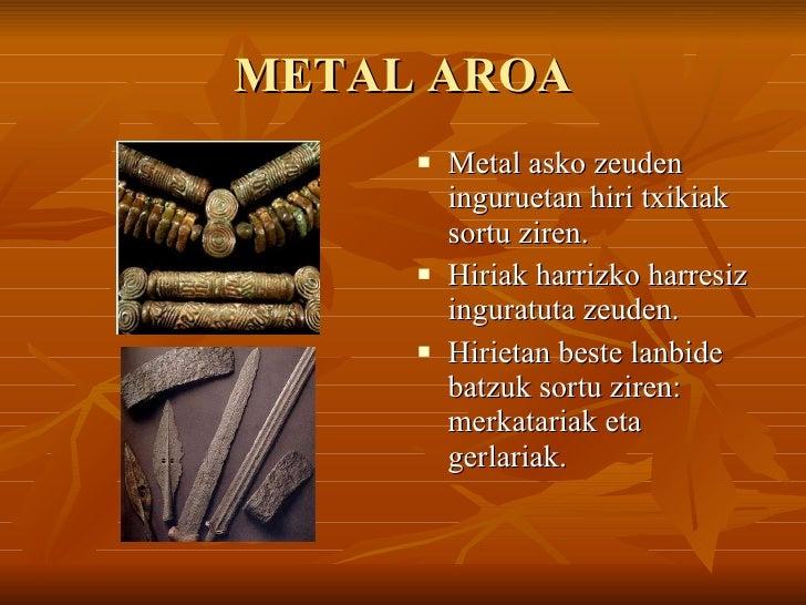 METAL AROA <ul><li>Metal asko zeuden inguruetan hiri txikiak sortu ziren. </li></ul><ul><li>Hiriak harrizko harresiz ingur...