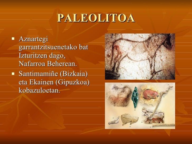 PALEOLITOA <ul><li>Aznartegi garrantzitsuenetako bat Izturitzen dago, Nafarroa Beherean. </li></ul><ul><li>Santimamiñe (Bi...