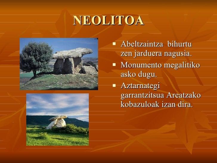 NEOLITOA <ul><li>Abeltzaintza  bihurtu zen jarduera nagusia. </li></ul><ul><li>Monumento megalitiko asko dugu. </li></ul><...