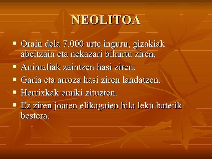 NEOLITOA <ul><li>Orain dela 7.000 urte inguru, gizakiak abeltzain eta nekazari bihurtu ziren. </li></ul><ul><li>Animaliak ...