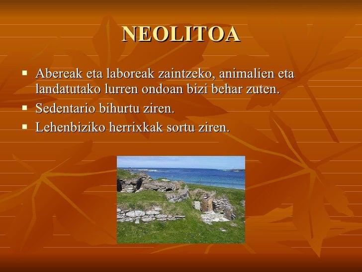 NEOLITOA <ul><li>Abereak eta laboreak zaintzeko, animalien eta landatutako lurren ondoan bizi behar zuten. </li></ul><ul><...