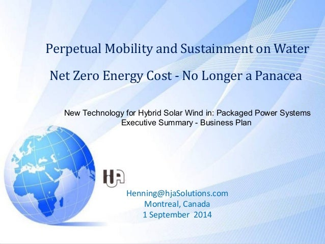 Perpetual Mobility and Sustainment on Water Net Zero Energy Cost - No Longer a Panacea Henning@hjaSolutions.com Montreal, ...