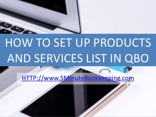 HOW TO SET UP PRODUCTS AND SERVICES LIST IN QBO HTTP://www.5MinuteBookkeeping.com