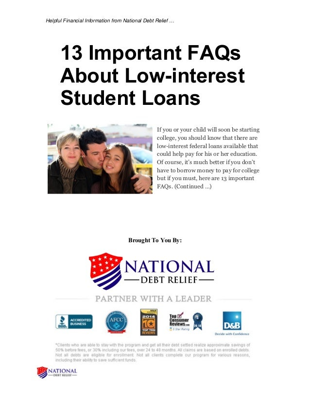 Helpful Financial Information from National Debt Relief … 13 Important FAQs About Low-interest Student Loans If you or you...