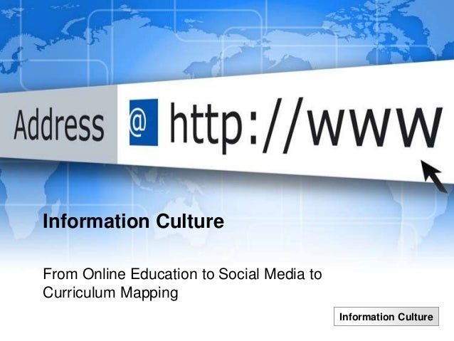 Information CultureFrom Online Education to Social Media toCurriculum Mapping                                           In...