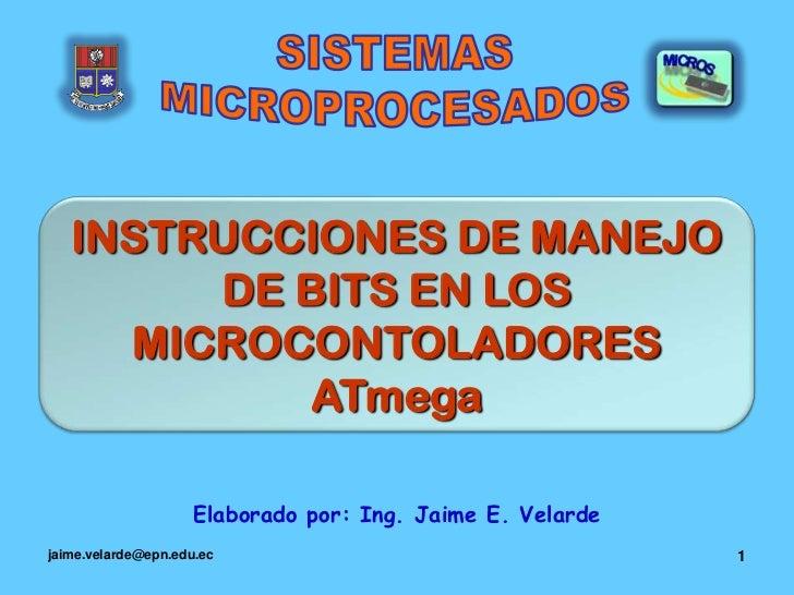 jaime.velarde@epn.edu.ec<br />1<br />SISTEMAS<br />MICROPROCESADOS<br />INSTRUCCIONES DE MANEJO DE BITS EN LOS MICROCONTOL...