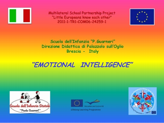 "Multilateral School Partnership Project""Little Europeans know each other""2011-1-TR1-COM06-24259-1""EMOTIONAL INTELLIGENCE""S..."