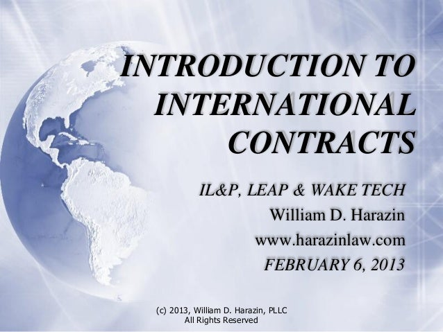 INTRODUCTION TO  INTERNATIONAL      CONTRACTS            IL&P, LEAP & WAKE TECH                     William D. Harazin    ...