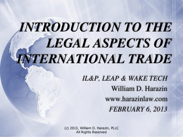 INTRODUCTION TO THE     LEGAL ASPECTS OFINTERNATIONAL TRADE                 IL&P, LEAP & WAKE TECH                        ...