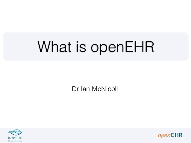 Dr Ian McNicoll What is openEHR