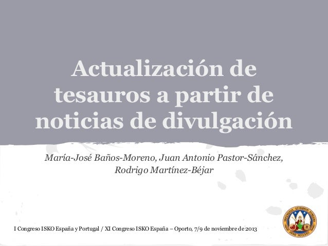 Actualización de tesauros a partir de noticias de divulgación María-José Baños-Moreno, Juan Antonio Pastor-Sánchez, Rodrig...