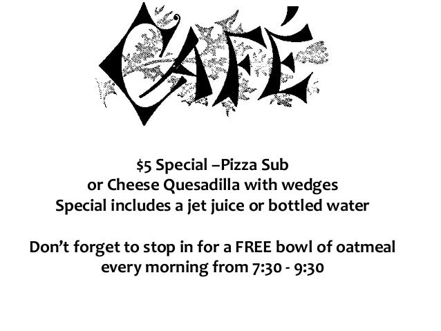$5 Special –Pizza Sub or Cheese Quesadilla with wedges Special includes a jet juice or bottled water Don't forget to stop ...