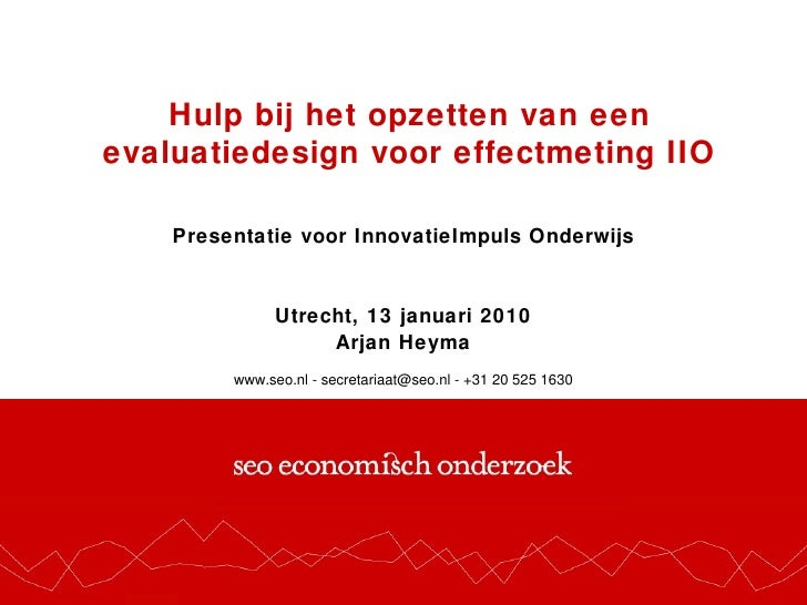 Hulp bij het opzetten van een evaluatiedesign voor effectmeting IIO Presentatie voor InnovatieImpuls Onderwijs Utrecht, 13...