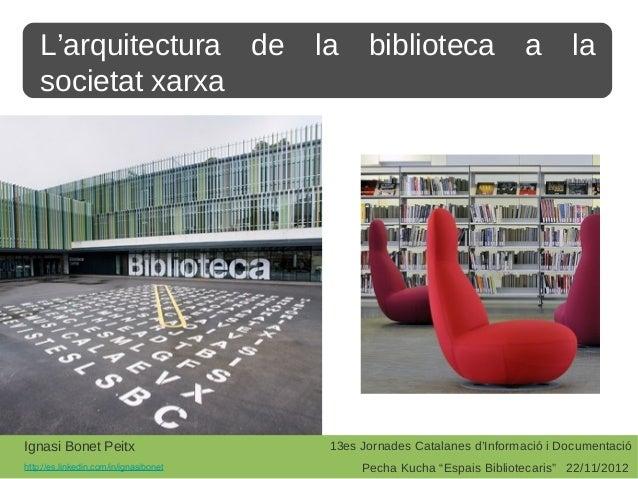 L'arquitectura de                   la     biblioteca                a       la    societat xarxaIgnasi Bonet Peitx       ...