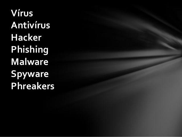 Vírus Antivírus Hacker Phishing Malware Spyware Phreakers