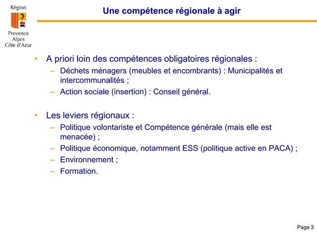Une compétence régionale à agir • A priori loin des compétences obligatoires régionales : – Déchets ménagers (meubles et e...