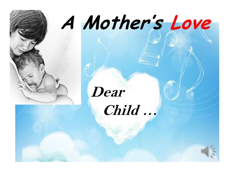 A Mother's Love   Dear    Child …