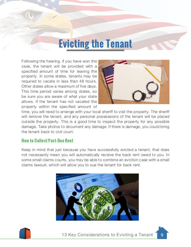 13 Key Considerations to Evicting a Tenant 9 Evicting the Tenant Following the hearing, if you have won the case, the tena...