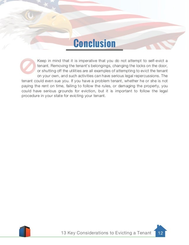 13 Key Considerations to Evicting a Tenant 12 Conclusion Keep in mind that it is imperative that you do not attempt to sel...