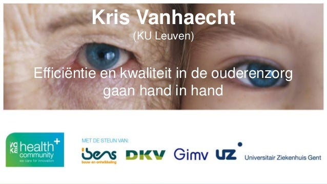 Kris Vanhaecht (KU Leuven) Efficiëntie en kwaliteit in de ouderenzorg gaan hand in hand