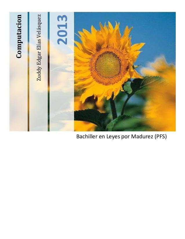 [Investigación del calendario maya]ZuddyEdgarElíasVelásquez2013ComputacionBachiller en Leyes por Madurez (PFS)