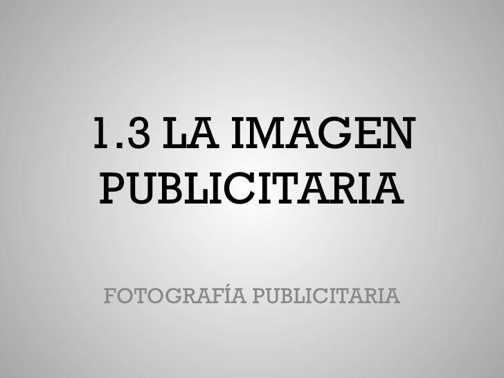 1.3 LA IMAGENPUBLICITARIAFOTOGRAFÍA PUBLICITARIA