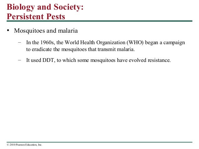 Biology and Society: Persistent Pests • Mosquitoes and malaria – In the 1960s, the World Health Organization (WHO) began a...