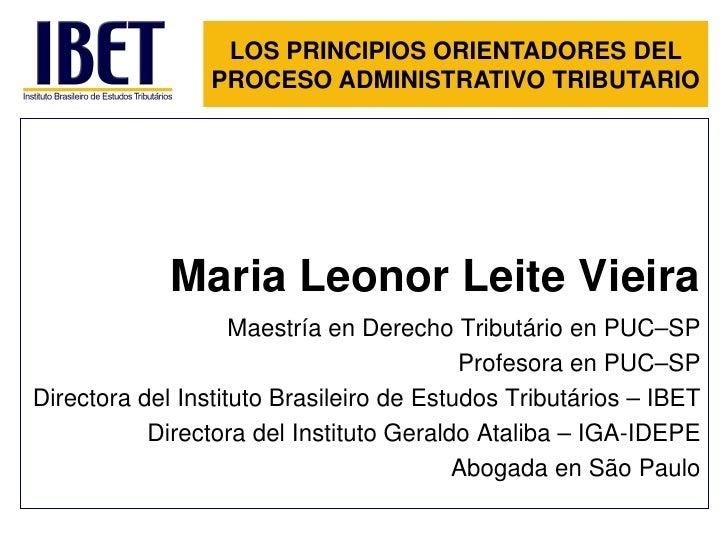 LOS PRINCIPIOS ORIENTADORES DEL                 PROCESO ADMINISTRATIVO TRIBUTARIO             Maria Leonor Leite Vieira   ...