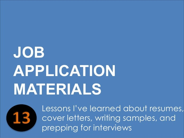 Lessons I've learned about resumes, cover letters, writing samples, and prepping for interviews JOB APPLICATION MATERIALS
