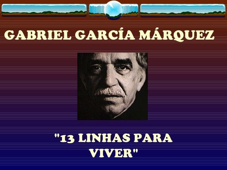 "GABRIEL GARCÍA MÁRQUEZ   ""13 LINHAS PARA VIVER"""