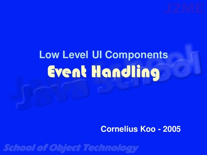 Low Level UI Components Event Handling           Cornelius Koo - 2005
