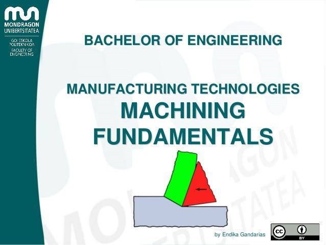 BACHELOR OF ENGINEERING MANUFACTURING TECHNOLOGIES MACHINING FUNDAMENTALS by Endika Gandarias