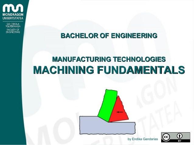BACHELOR OF ENGINEERINGBACHELOR OF ENGINEERING MANUFACTURING TECHNOLOGIESMANUFACTURING TECHNOLOGIES MACHINING FUNDAMENTALS...