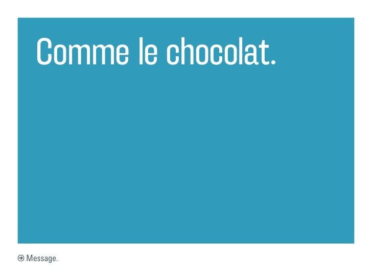 Comme le chocolat.Message.