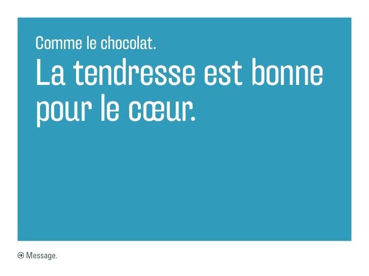 Comme le chocolat.  La tendresse est bonne  pour le cœur.Message.