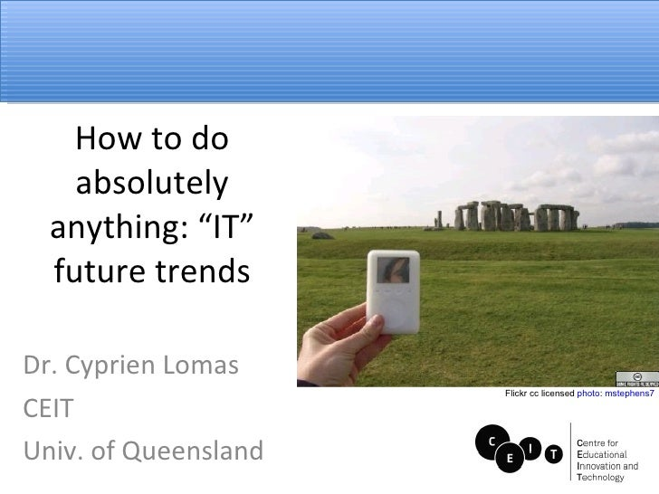 "How to do absolutely anything: ""IT"" future trends Dr. Cyprien Lomas CEIT Univ. of Queensland Flickr cc licensed  photo :  ..."