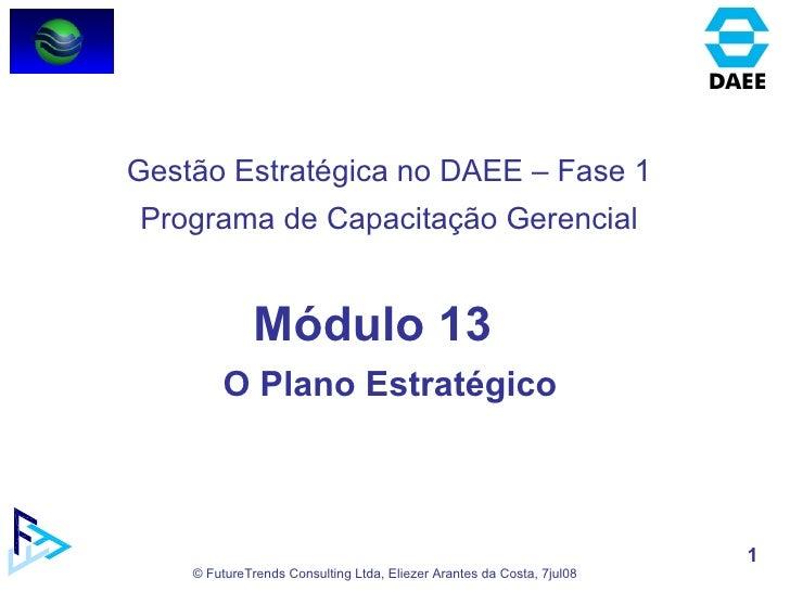 Módulo 13 O Plano Estratégico  Gestão Estratégica no DAEE – Fase 1 Programa de Capacitação Gerencial