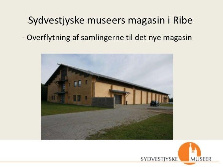 Sydvestjyske museers magasin i Ribe- Overflytning af samlingerne til det nye magasin