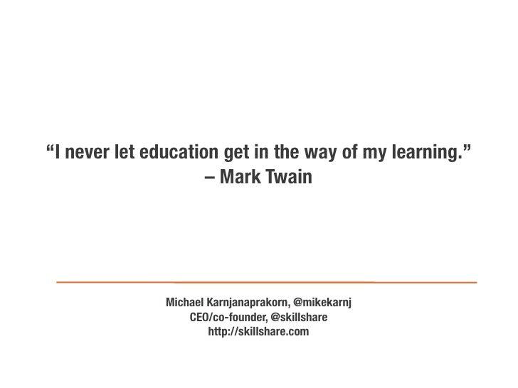 """I never let education get in the way of my learning.""                     – Mark Twain               Michael Karnjanaprak..."