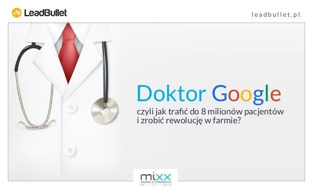 leadbullet.pl  Doktor Google czyli jak trafić do 8 milionów pacjentów i zrobić rewolucję w farmie?