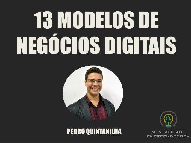 13 MODELOS DE NEGÓCIOS DIGITAIS  PEDRO QUINTANILHA