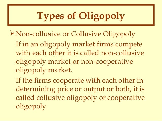 non collusive oligopoly Forms of oligopoly there are two forms of oligopoly structure i collusive oligopoly: in such oligopoly few firms unite together through a formal or informal agreement the example for formal agreement is cartels and the example for informal agreement is price leadership model ii non-collusive oligopoly: if the firm takes.