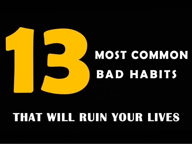 MOST COMMON BAD HABITS THAT WILL RUIN YOUR LIVES
