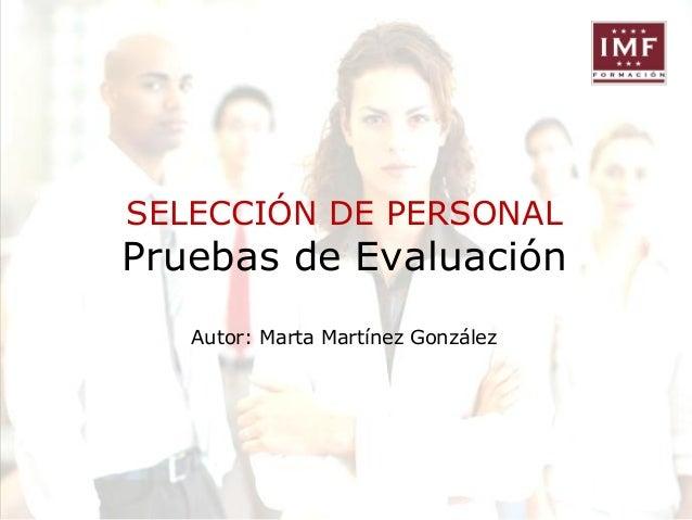 SELECCIÓN DE PERSONAL  Pruebas de Evaluación Autor: Marta Martínez González