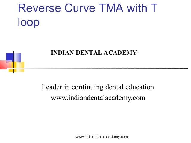 Reverse Curve TMA with T loop INDIAN DENTAL ACADEMY  Leader in continuing dental education www.indiandentalacademy.com  ww...